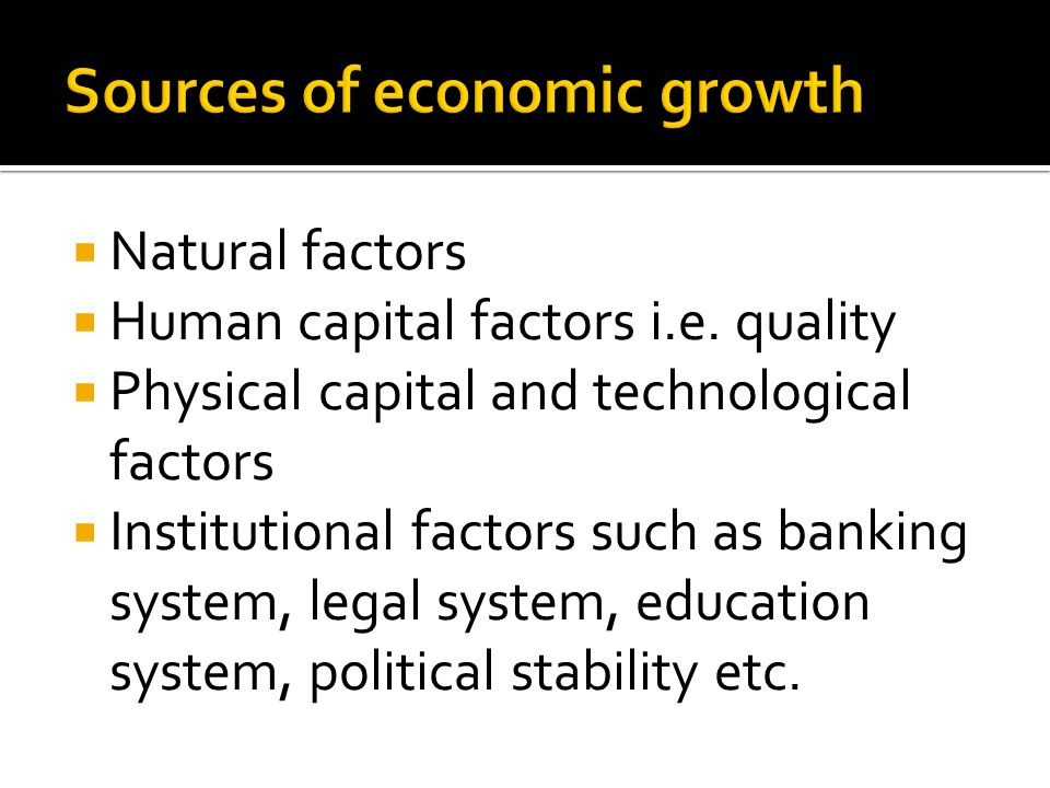 Natural factors Human capital factors i.e. quality Physical capital and technological factors Institutional factors such as banking system, legal syst