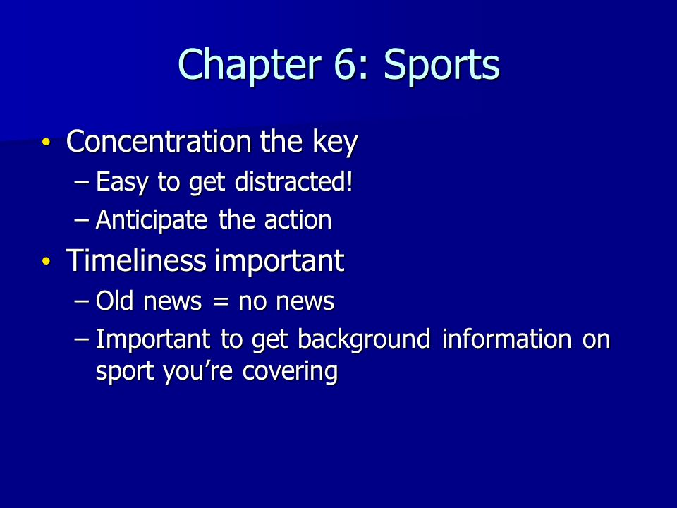 Chapter 6: Sports Concentration the key Concentration the key –Easy to get distracted.