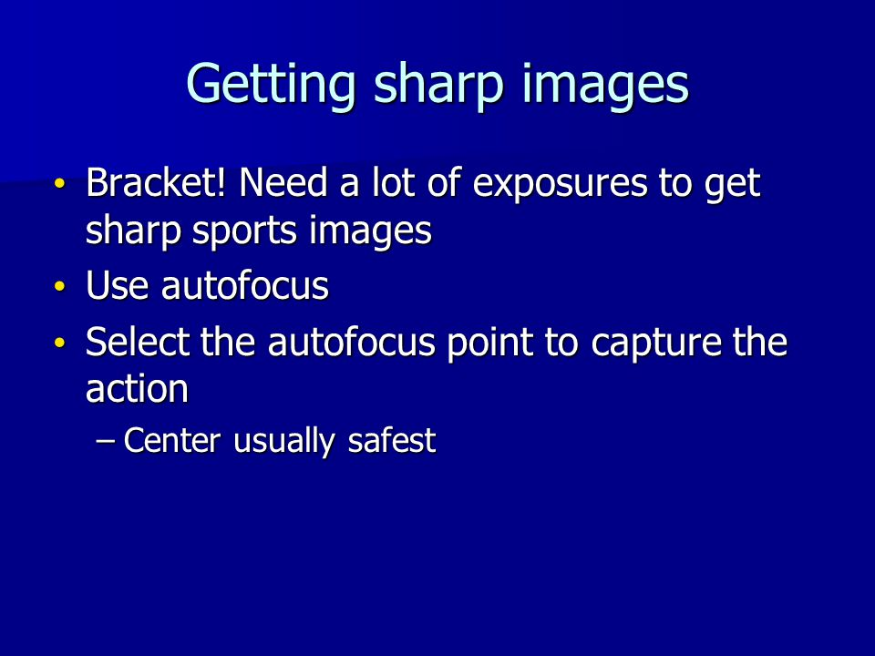 Getting sharp images Bracket. Need a lot of exposures to get sharp sports images Bracket.