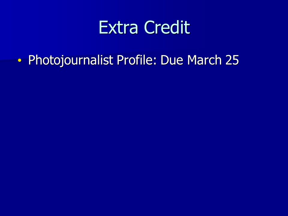 Extra Credit Photojournalist Profile: Due March 25 Photojournalist Profile: Due March 25