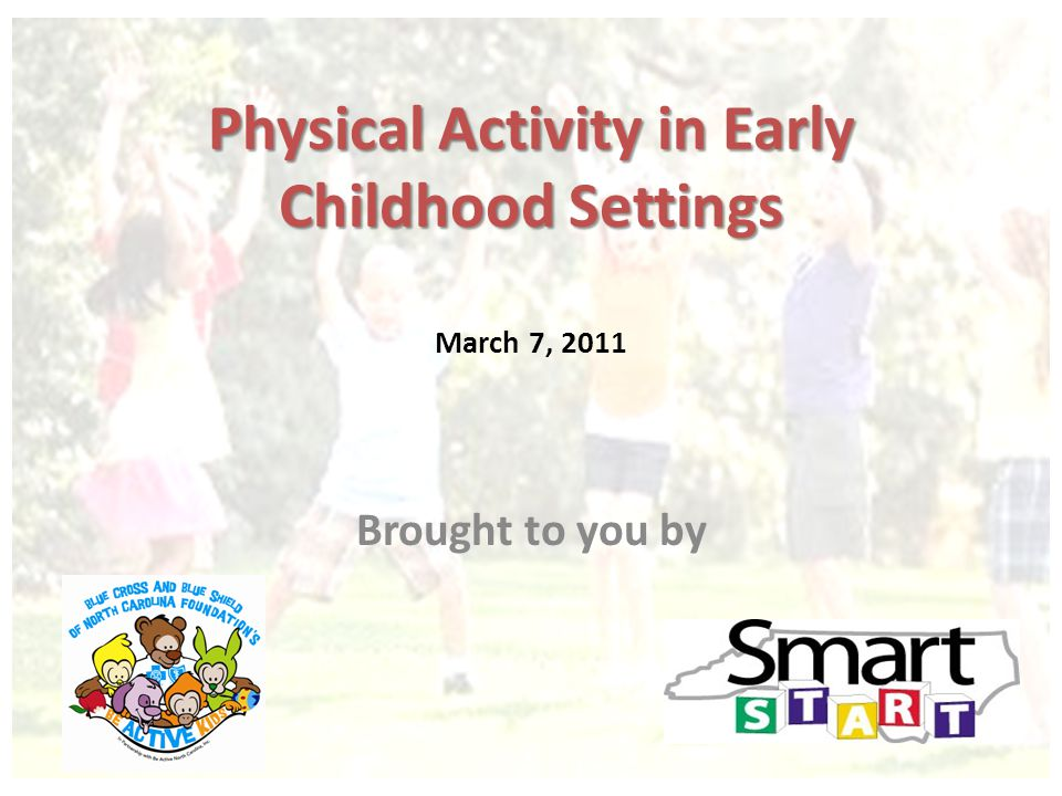 Physical Activity in Early Childhood Settings Physical Activity in Early Childhood Settings March 7, 2011 Brought to you by