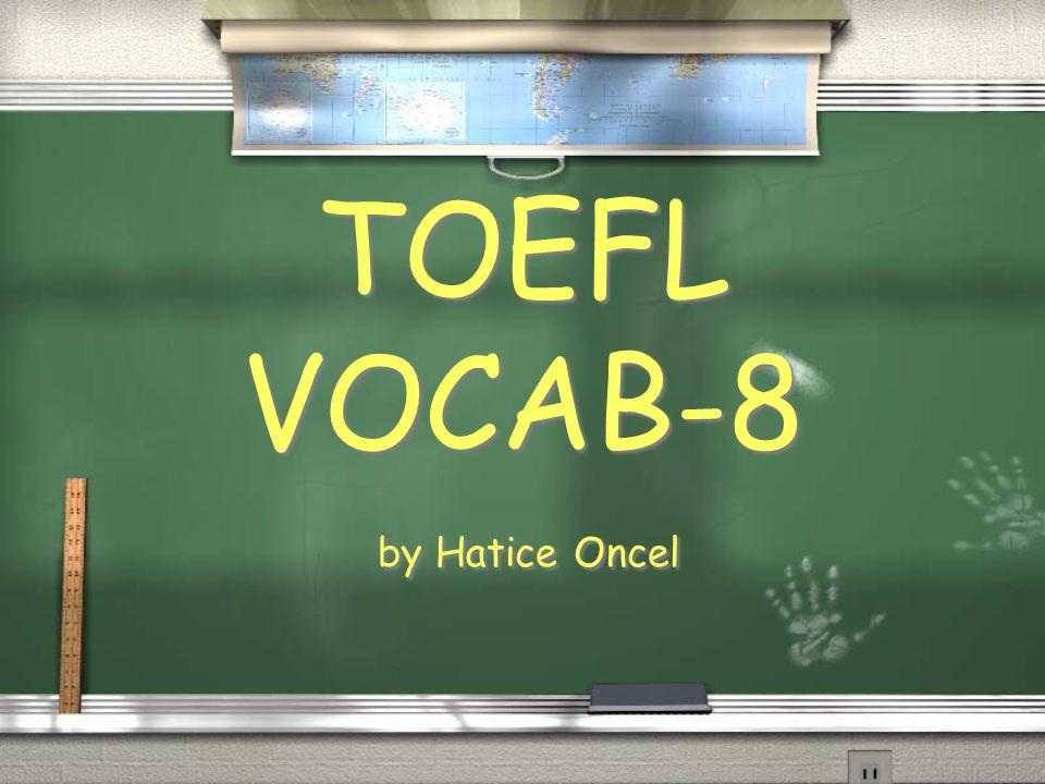 by Hatice Oncel TOEFL VOCAB-8