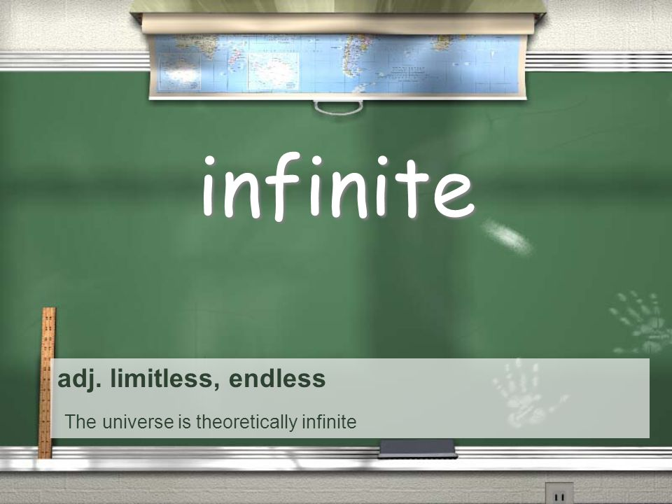 adj. limitless, endless The universe is theoretically infinite infinite