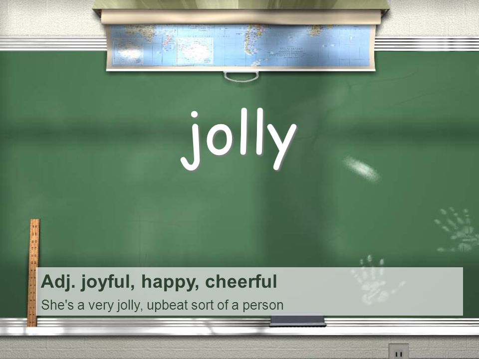 Adj. joyful, happy, cheerful She s a very jolly, upbeat sort of a person jolly