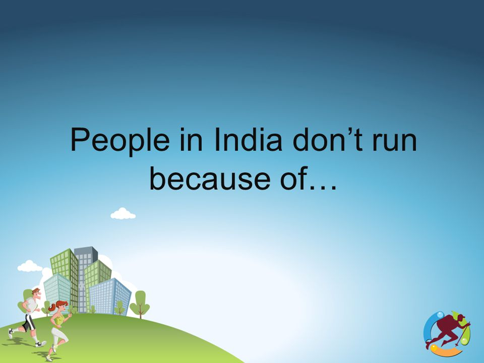 People in India dont run because of…