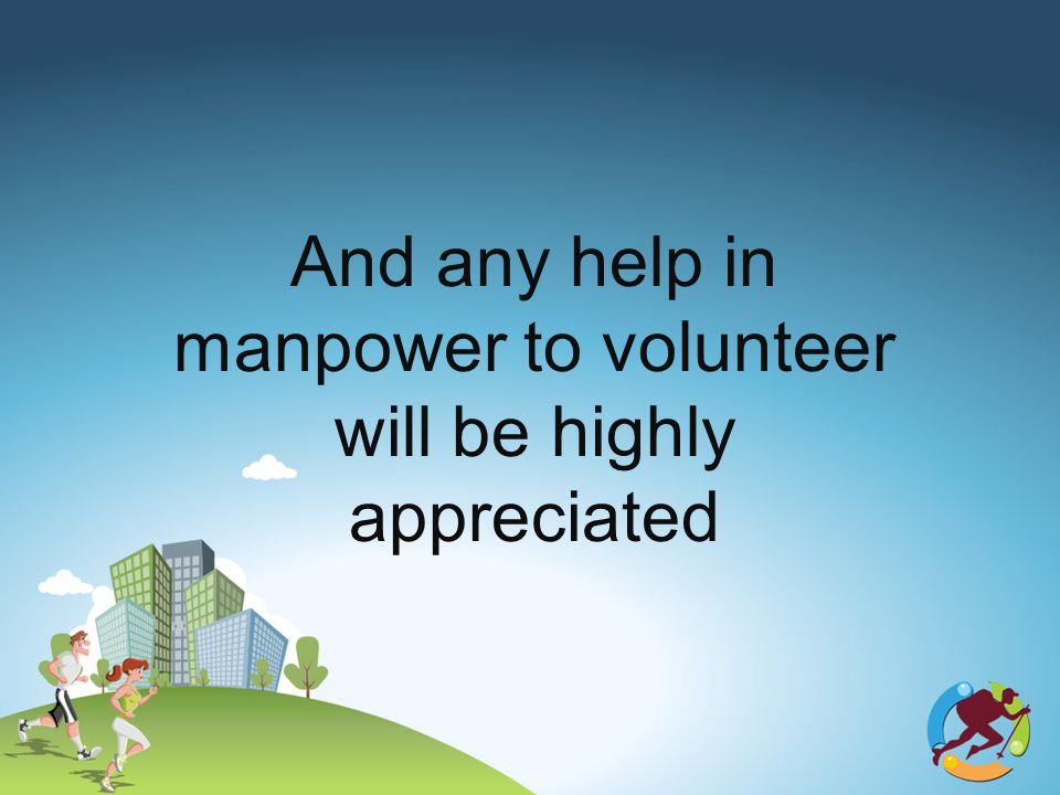 And any help in manpower to volunteer will be highly appreciated
