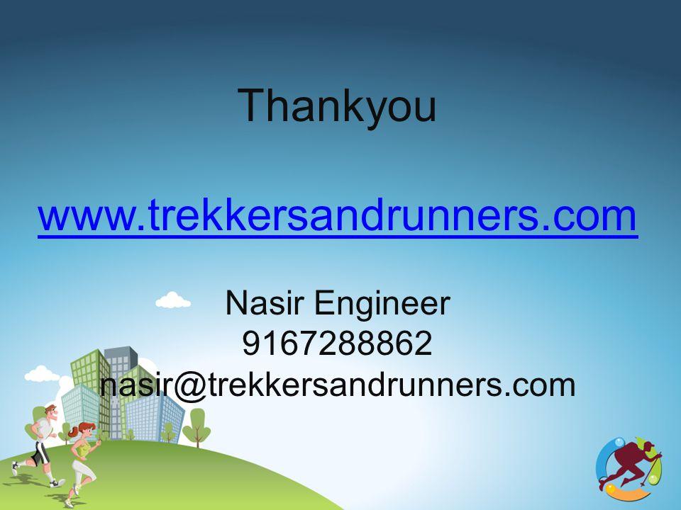 Thankyou www.trekkersandrunners.com Nasir Engineer 9167288862 nasir@trekkersandrunners.com