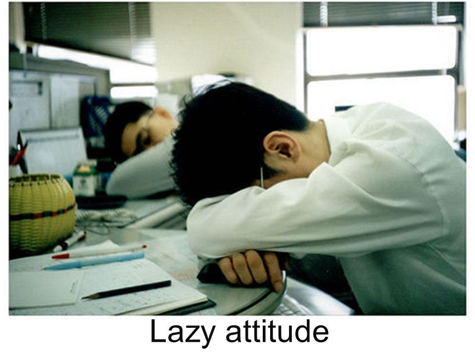 Lazy attitude