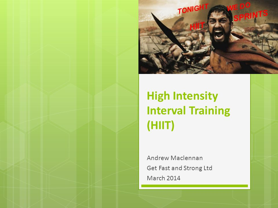 High Intensity Interval Training (HIIT) Andrew Maclennan Get Fast and Strong Ltd March 2014
