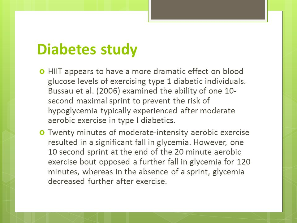 Diabetes study HIIT appears to have a more dramatic effect on blood glucose levels of exercising type 1 diabetic individuals.