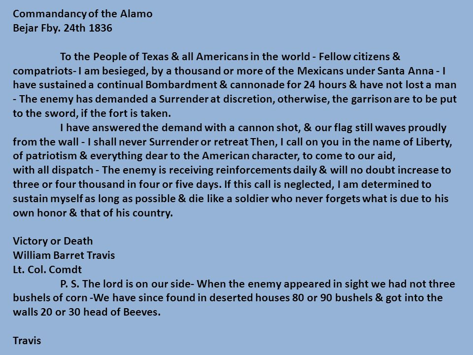 Commandancy of the Alamo Bejar Fby. 24th 1836 To the People of Texas & all Americans in the world - Fellow citizens & compatriots- I am besieged, by a