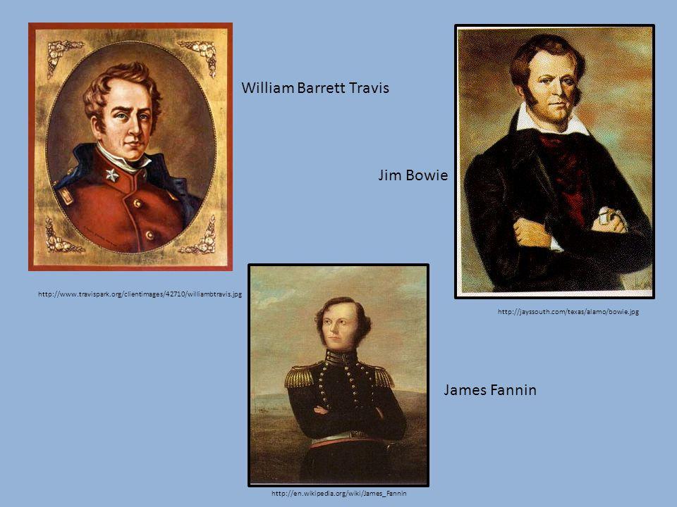 http://www.travispark.org/clientimages/42710/williambtravis.jpg William Barrett Travis http://jayssouth.com/texas/alamo/bowie.jpg Jim Bowie http://en.wikipedia.org/wiki/James_Fannin James Fannin