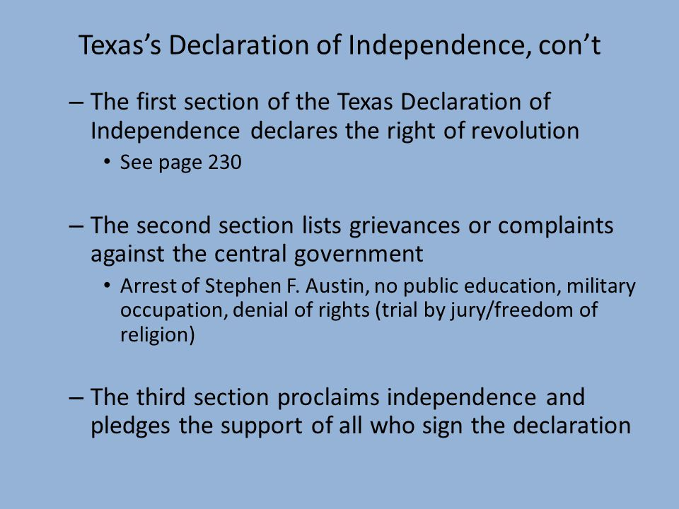 – The first section of the Texas Declaration of Independence declares the right of revolution See page 230 – The second section lists grievances or complaints against the central government Arrest of Stephen F.