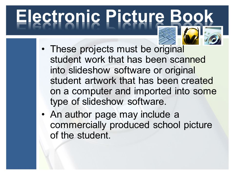 These projects must be original student work that has been scanned into slideshow software or original student artwork that has been created on a computer and imported into some type of slideshow software.