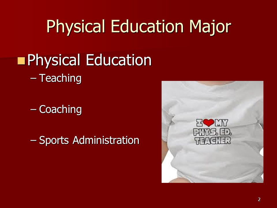 Physical Education Major Physical Education Physical Education –Teaching –Coaching –Sports Administration 2