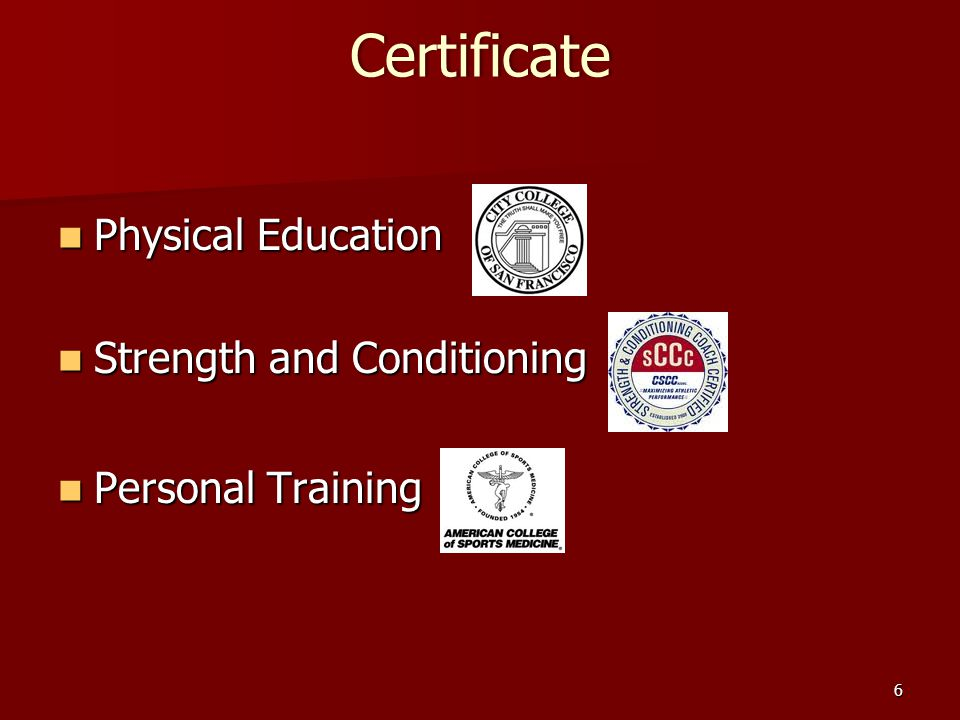 Certificate Physical Education Physical Education Strength and Conditioning Strength and Conditioning Personal Training Personal Training 6