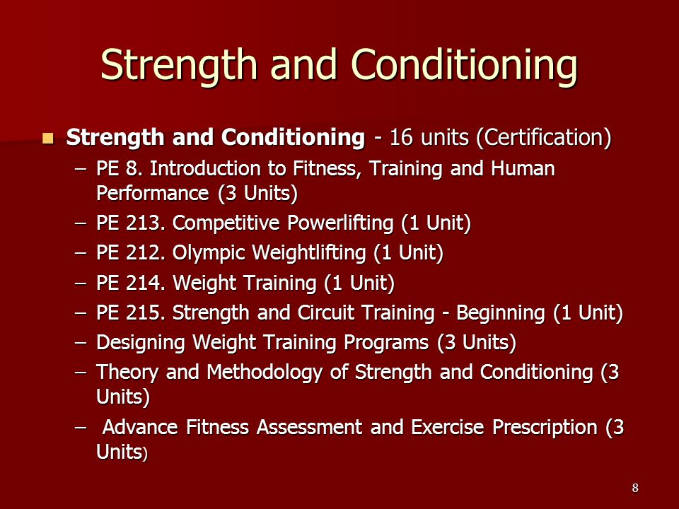 Strength and Conditioning Strength and Conditioning - 16 units (Certification) Strength and Conditioning - 16 units (Certification) –PE 8.