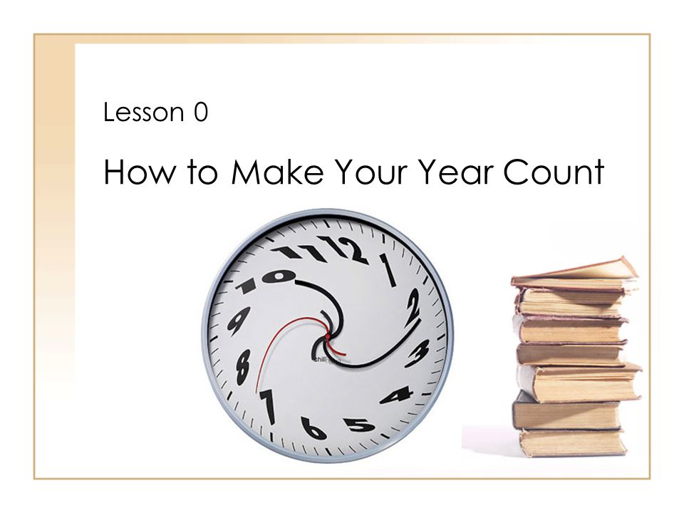 Lesson 0 How to Make Your Year Count
