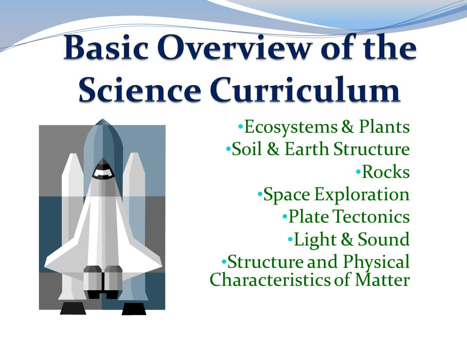 Ecosystems & Plants Soil & Earth Structure Rocks Space Exploration Plate Tectonics Light & Sound Structure and Physical Characteristics of Matter