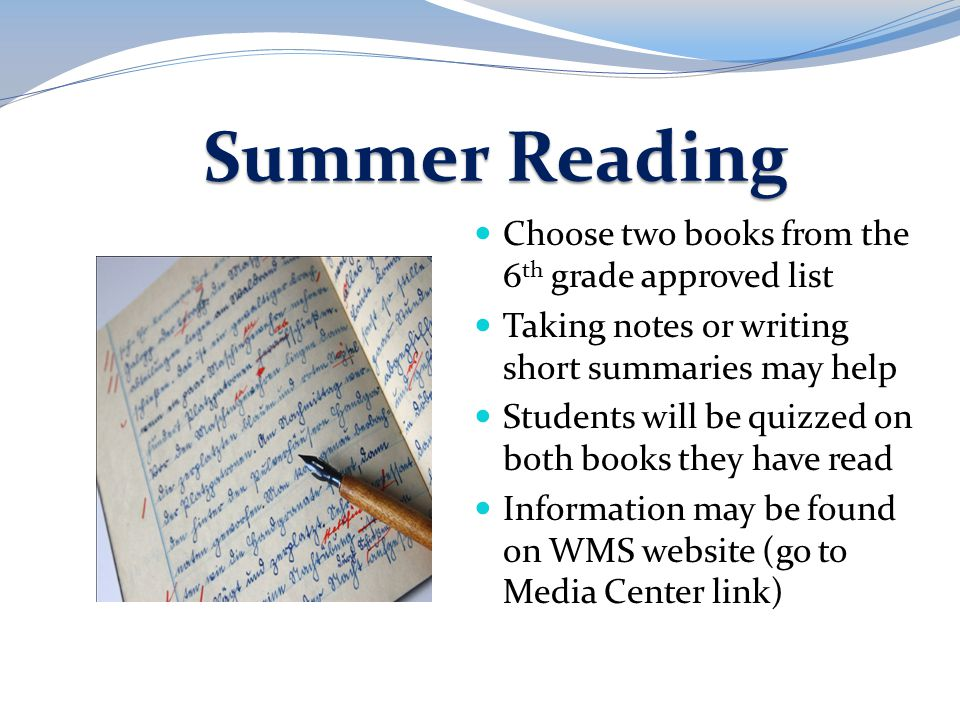 Summer Reading Choose two books from the 6 th grade approved list Taking notes or writing short summaries may help Students will be quizzed on both bo