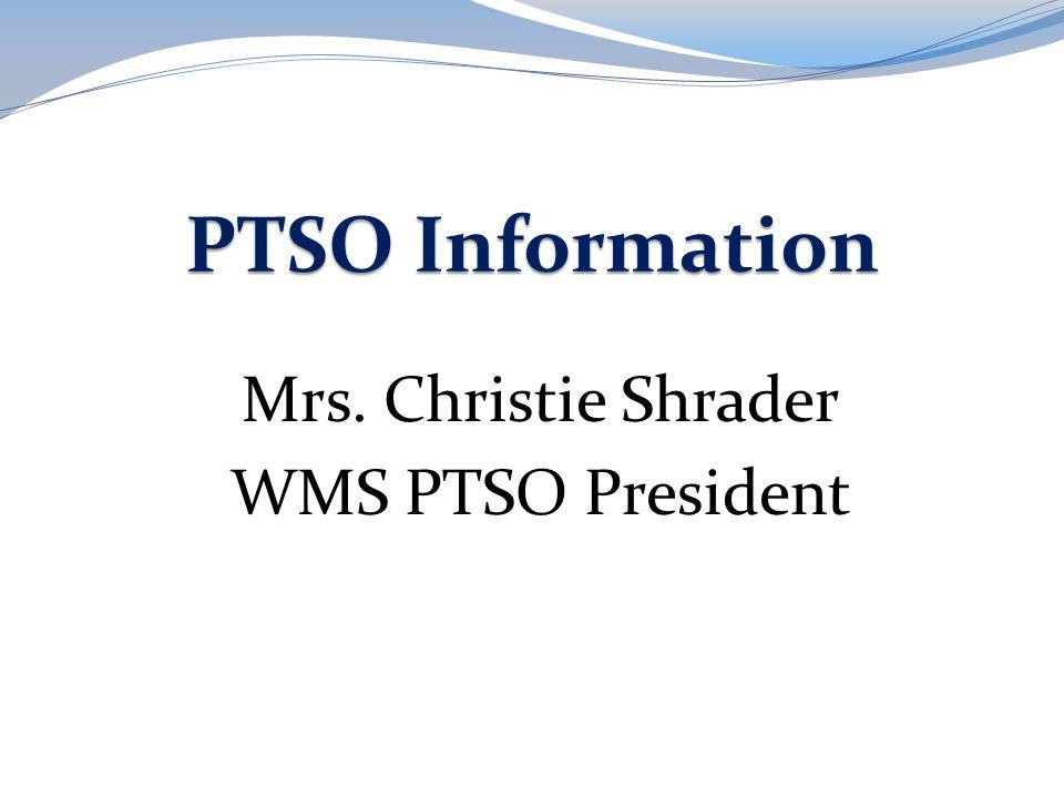 PTSO Information Mrs. Christie Shrader WMS PTSO President