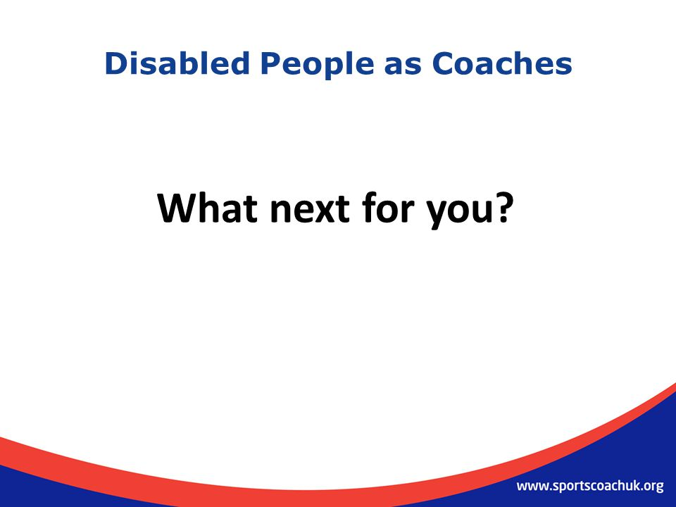 Disabled People as Coaches What next for you