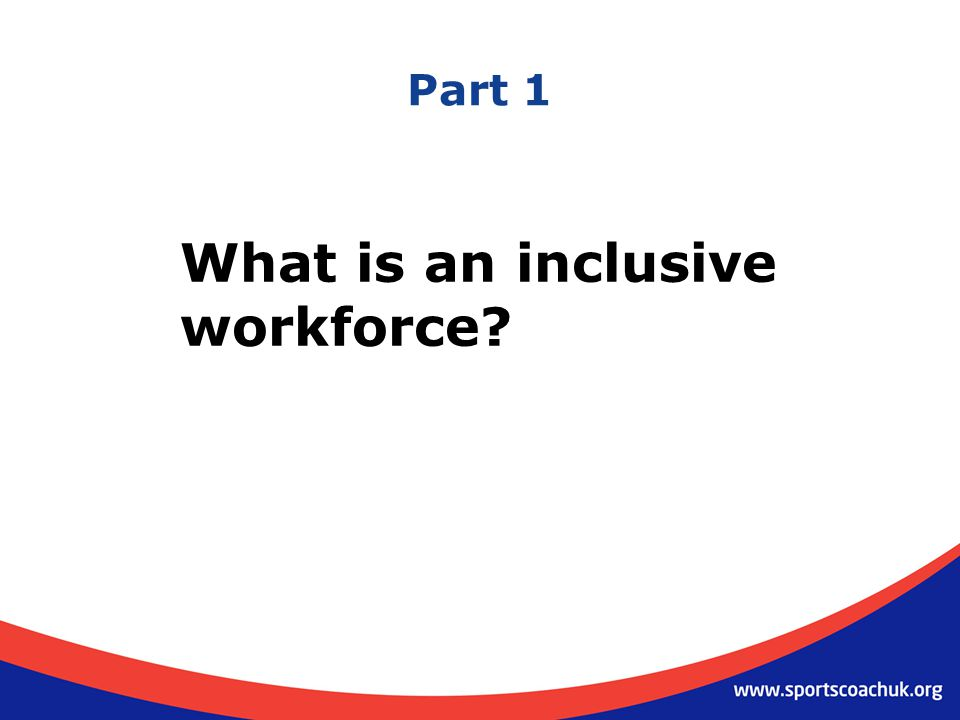 Part 1 What is an inclusive workforce