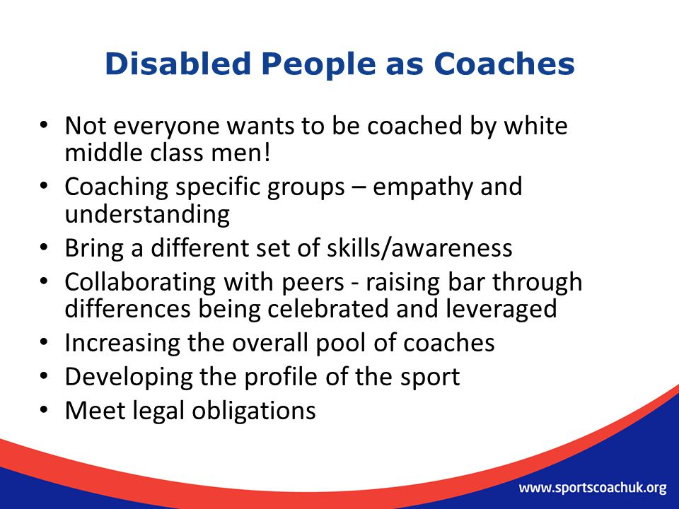 Disabled People as Coaches Not everyone wants to be coached by white middle class men.