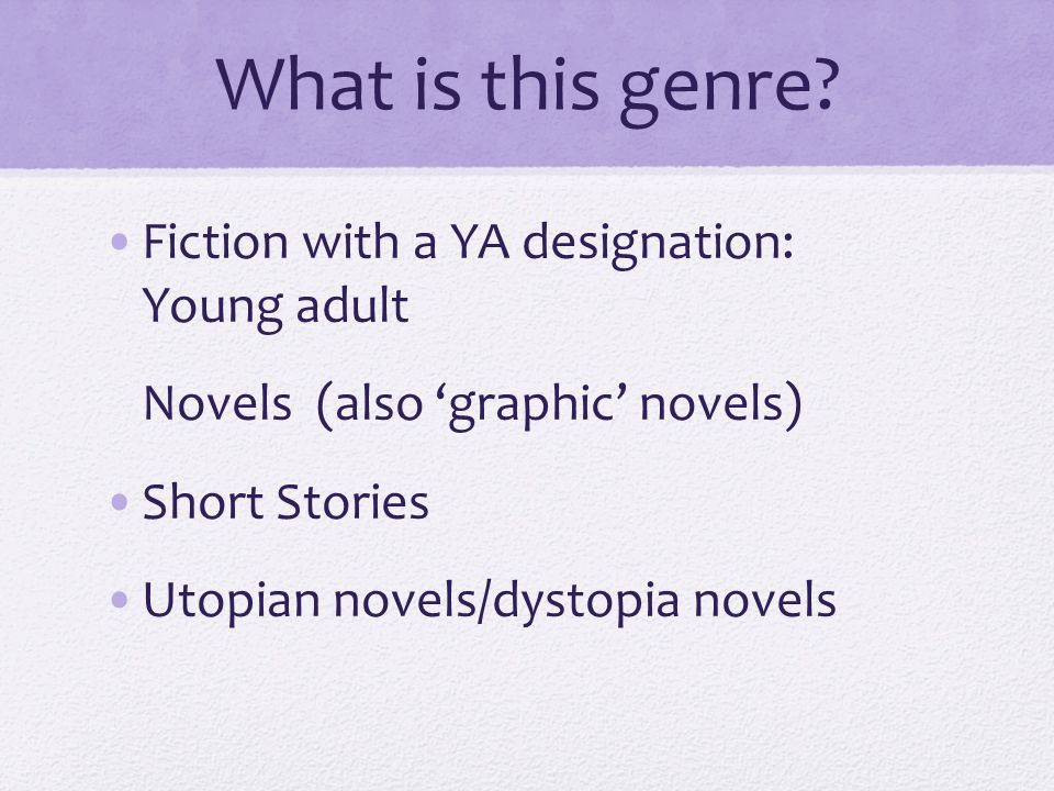 What is this genre? Fiction with a YA designation: Young adult Novels (also graphic novels) Short Stories Utopian novels/dystopia novels