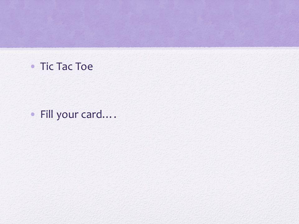 Tic Tac Toe Fill your card….