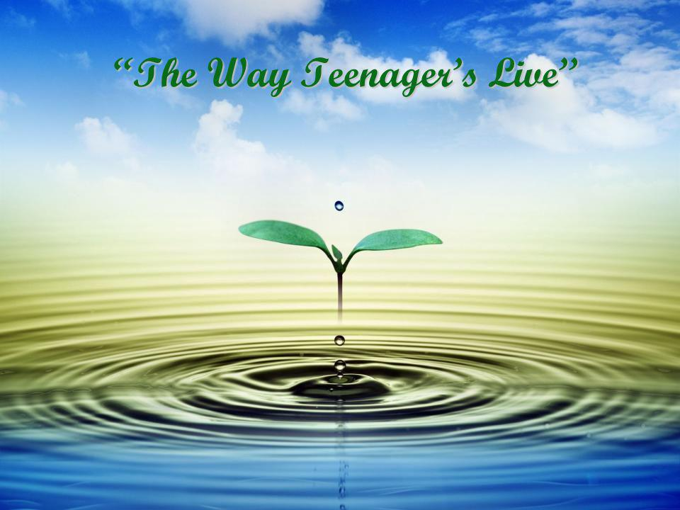 The Way Teenagers Live
