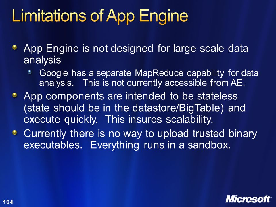104 App Engine is not designed for large scale data analysis Google has a separate MapReduce capability for data analysis. This is not currently acces
