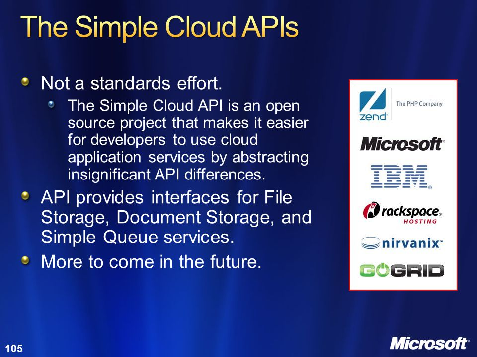 105 Not a standards effort. The Simple Cloud API is an open source project that makes it easier for developers to use cloud application services by ab