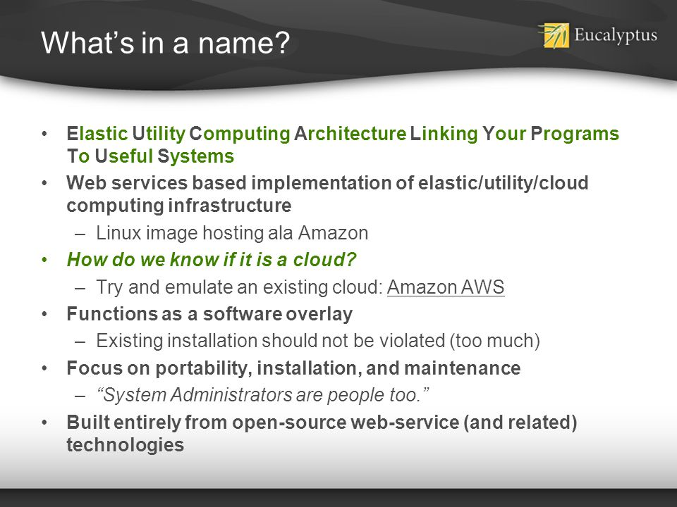Whats in a name? Elastic Utility Computing Architecture Linking Your Programs To Useful Systems Web services based implementation of elastic/utility/c