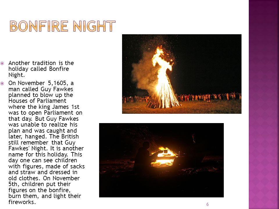 Another tradition is the holiday called Bonfire Night.