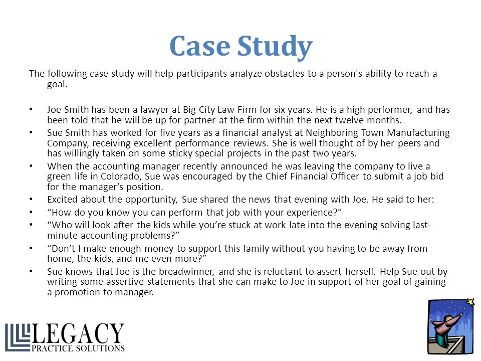 Case Study The following case study will help participants analyze obstacles to a person's ability to reach a goal. Joe Smith has been a lawyer at Big