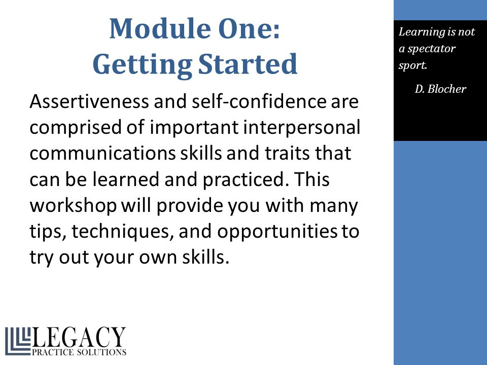 Module One: Getting Started Assertiveness and self-confidence are comprised of important interpersonal communications skills and traits that can be le