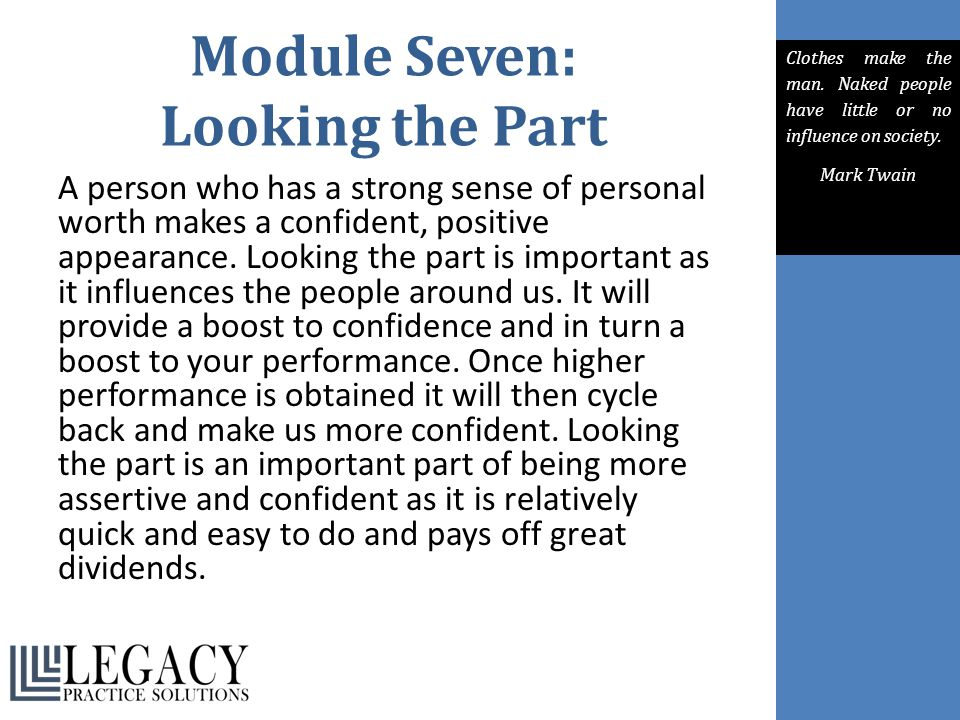 Module Seven: Looking the Part A person who has a strong sense of personal worth makes a confident, positive appearance. Looking the part is important