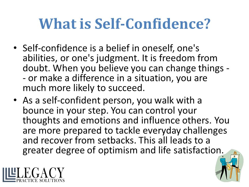 What is Self-Confidence? Self-confidence is a belief in oneself, one's abilities, or one's judgment. It is freedom from doubt. When you believe you ca