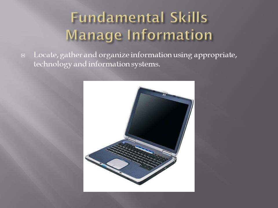 Locate, gather and organize information using appropriate, technology and information systems.
