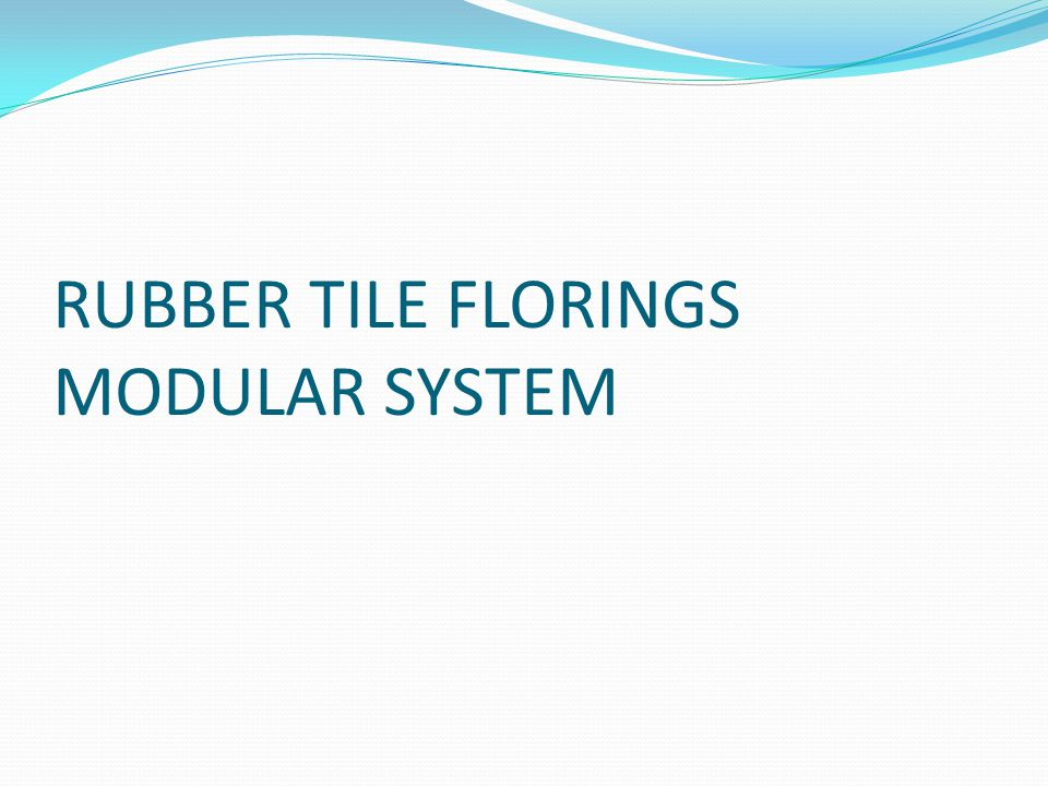 RUBBER TILE FLORINGS MODULAR SYSTEM