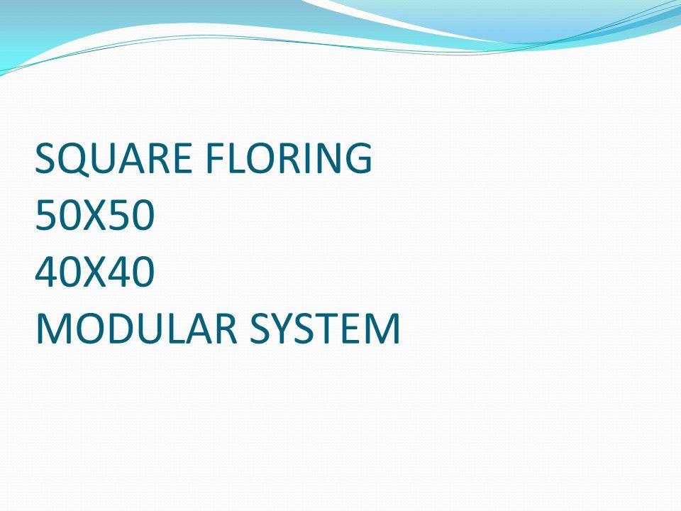 SQUARE FLORING 50X50 40X40 MODULAR SYSTEM