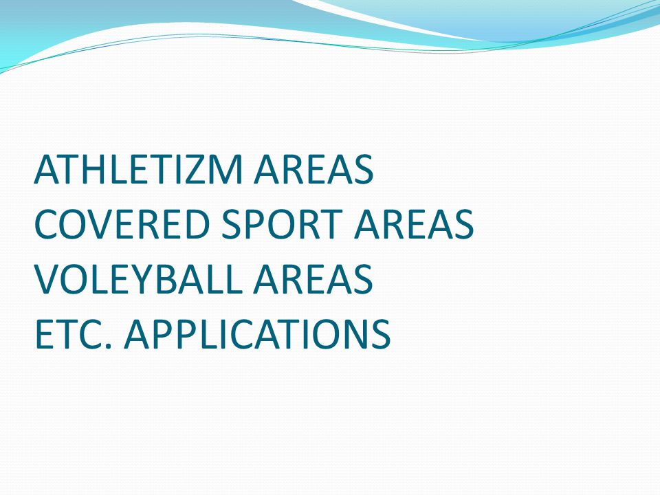 ATHLETIZM AREAS COVERED SPORT AREAS VOLEYBALL AREAS ETC. APPLICATIONS