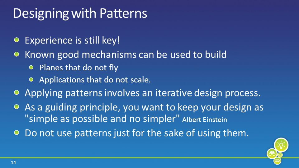 14 Designing with Patterns Experience is still key.