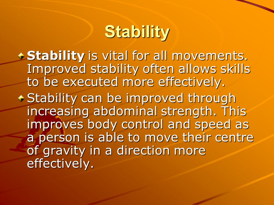 Stability Stability is vital for all movements.