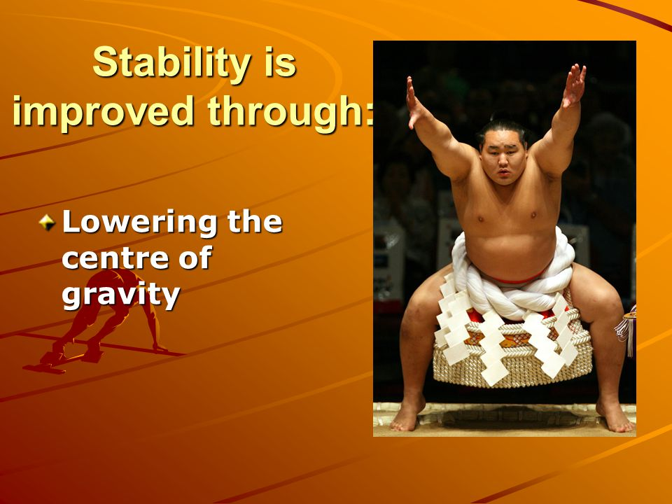 Stability is improved through: Lowering the centre of gravity