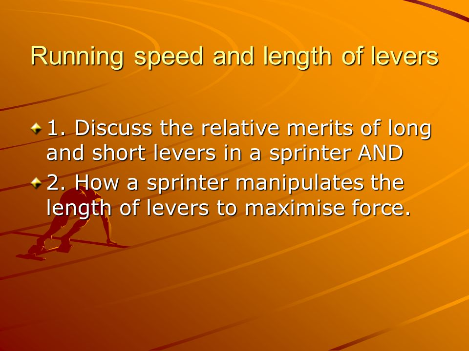 Running speed and length of levers 1.