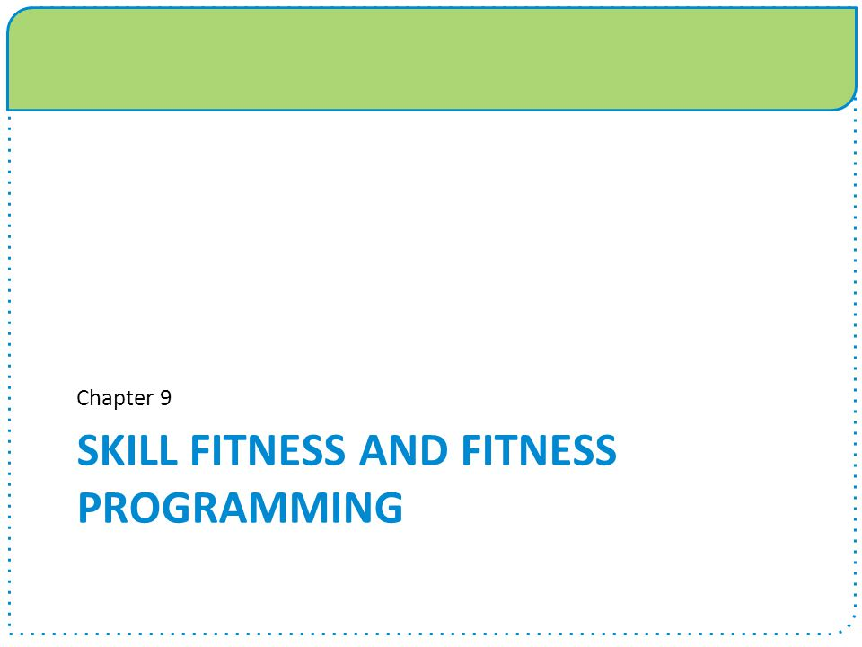 SKILL FITNESS AND FITNESS PROGRAMMING Chapter 9
