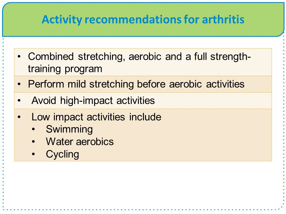 Activity recommendations for arthritis Endorphins are released and can create feelings of euphoria and natural well-being Combined stretching, aerobic