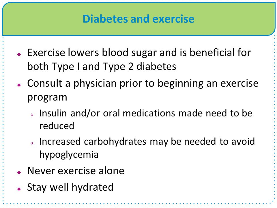 Diabetes and exercise Exercise lowers blood sugar and is beneficial for both Type I and Type 2 diabetes Consult a physician prior to beginning an exer